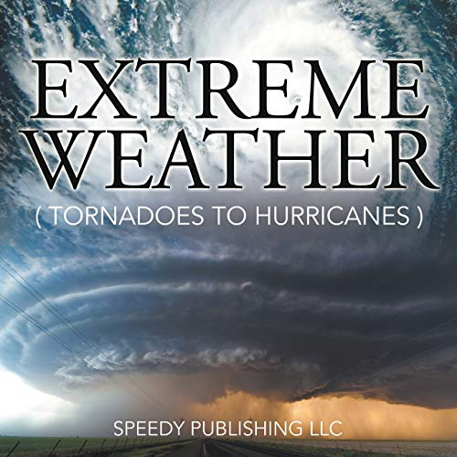 Extreme Weather (Tornadoes To Hurricanes): Publishing LLC, Speedy