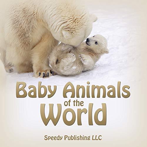Baby Animals of the World: Speedy Publishing LLC