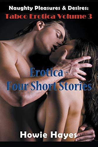 9781635015553: Naughty Pleasures & Desires: Taboo Erotica Volume 3: Erotica - Four Short Stories