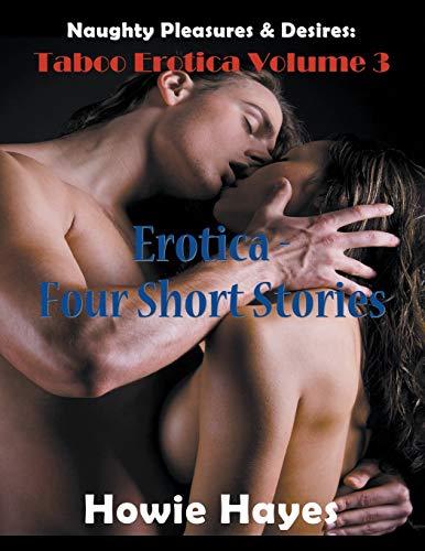 9781635015577: Naughty Pleasures & Desires: Taboo Erotica Volume 3 (Large Print): Erotica - Four Short Stories