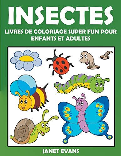 9781635015980: Insectes: Livres De Coloriage Super Fun Pour Enfants Et Adultes (French Edition)