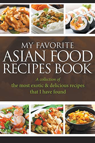 9781635019711: My Favorite Asian Food Recipes Book: A collection of the most exotic & delicious recipes that I have found