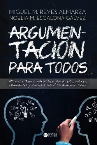 9781635030280: Argumentación para todos: Manual Teórico-práctico para educadores, estudiantes y curiosos sobre la argumentación (Spanish Edition)