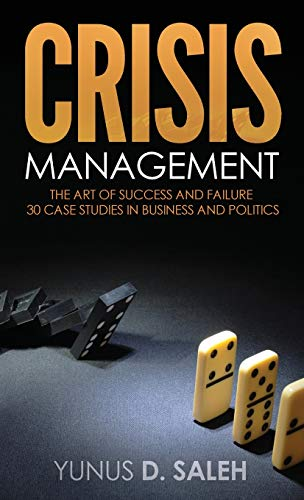9781635051506: Crisis Management: The Art of Success & Failure: 30 Case Studies in Business & Politics