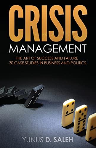 9781635051513: CRISIS MANAGEMENT: THE ART OF SUCCESS & FAILURE: 30 Case Studies in Business & Politics