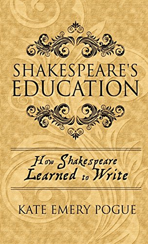 Shakespeare s Education: How Shakespeare Learned to: Kate Emery Pogue