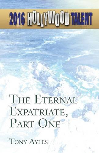9781635081718: The Eternal Expatriate, Part One (Hollywood Talent)