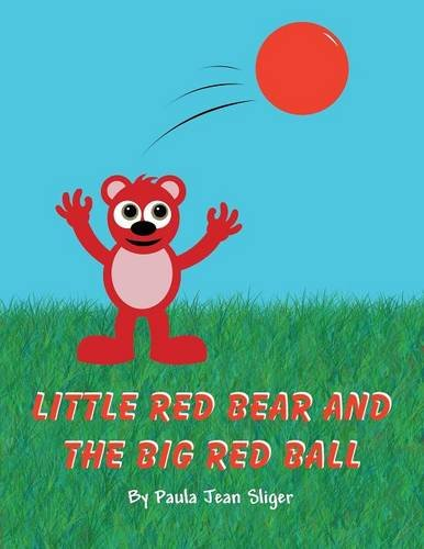 9781635084924: Little Red Bear and the Big Red Ball: (Paperback Edition)