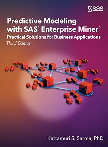 Predictive Modeling with SAS Enterprise Miner: Ph D Kattamuri