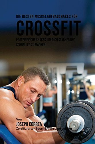 9781635311266: Die Besten Muskelaufbaushakes Fur Crossfit: Proteinreiche Shakes, Um Dich Starker Und Schneller Zu Machen
