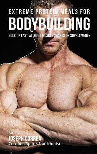 9781635313611: Extreme Protein Meals for Bodybuilding: Bulk up Fast without Muscle Shakes or Supplements