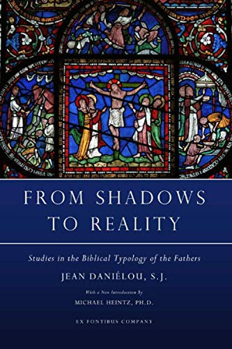 9781635489880: From Shadows to Reality: Studies in the Biblical Typology of the Fathers