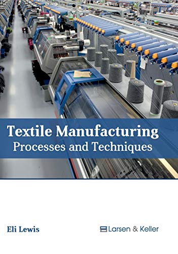 9781635492743: Textile Manufacturing: Processes and Techniques