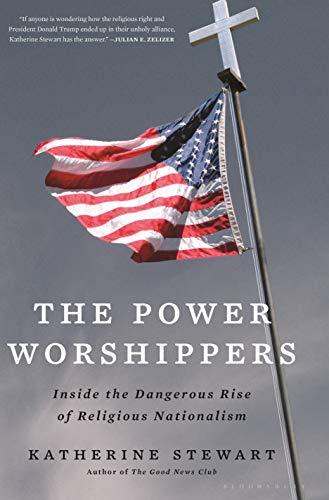 9781635573435: The Power Worshippers: Inside the Dangerous Rise of Religious Nationalism