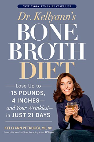 9781635650259: Dr. Kellyann's Bone Broth Diet: Lose Up to 15 Pounds, 4 Inches--and Your Wrinkles!--in Just 21 Days
