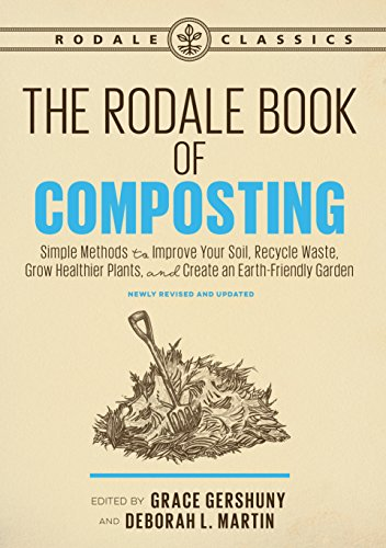 9781635651027: The Rodale Book of Composting, Newly Revised and Updated: Simple Methods to Improve Your Soil, Recycle Waste, Grow Healthier Plants, and Create an Earth-Friendly Garden (Rodale Classics)