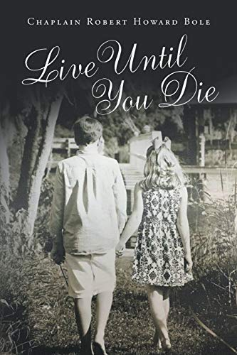 Live Until You Die (Paperback): Chaplain Robert Howard