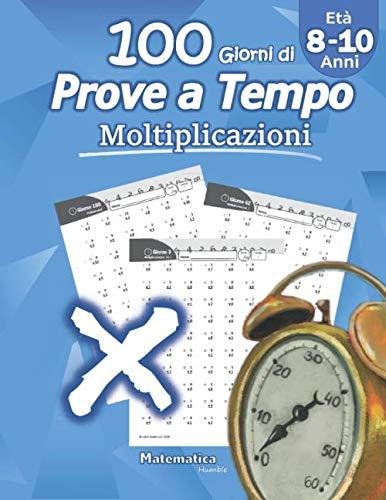 9781635783117: 100 giorni di prove a tempo: Moltiplicazioni: Età 8-10 anni, Quiz matematici, Cifre da 0 a 12, Problemi di realtà – Soluzioni incluse (Matematica Humble)