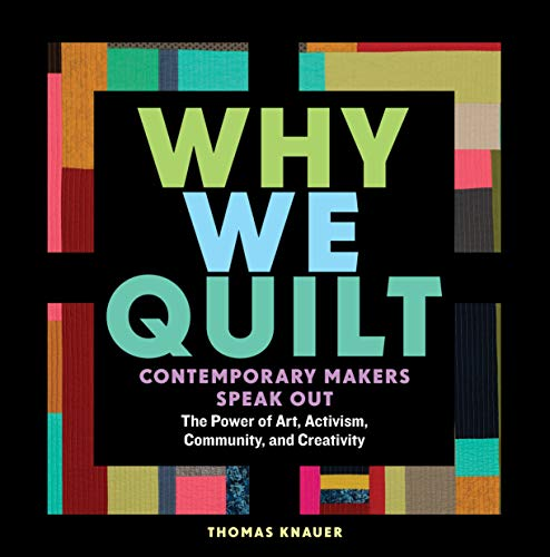 9781635860337: Why We Quilt: Contemporary Makers Speak Out about the Power of Art, Activism, Community, and Creativity