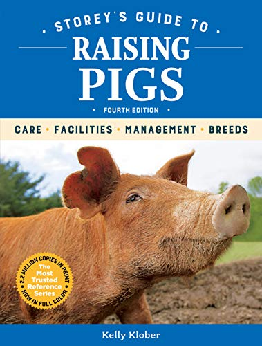 Storey's Guide to Raising Pigs, 4th Edition: Kelly Klober