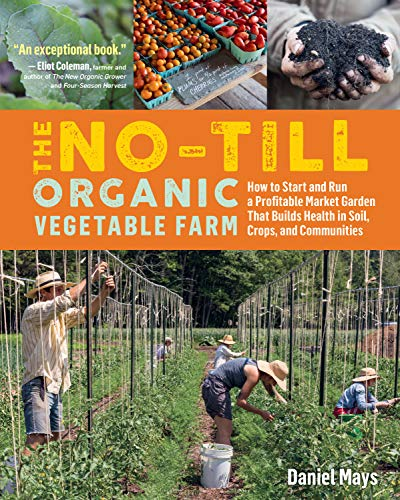9781635861891: The No-Till Organic Vegetable Farm: How to Start and Run a Profitable Market Garden That Builds Health in Soil, Crops, and Communities