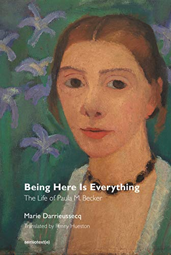Being Here Is Everything: The Life of: Marie Darrieussecq