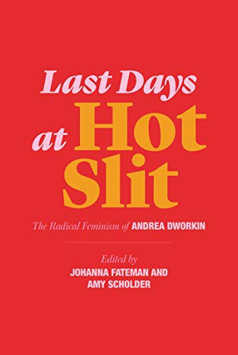 9781635900804: Last Days at Hot Slit: The Radical Feminism of Andrea Dworkin