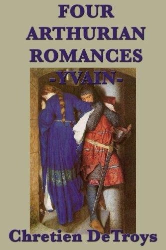 9781635961492: Four Arthurian Romances -Yvain- (Volume 4)