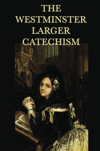 9781635965636: The Westminster Larger Catechism