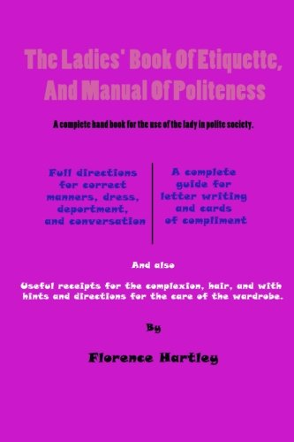The Ladies' Book of Etiquette and Manual: Hartley, Florence
