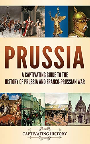 9781637164259: Prussia: A Captivating Guide to the History of Prussia and Franco-Prussian War