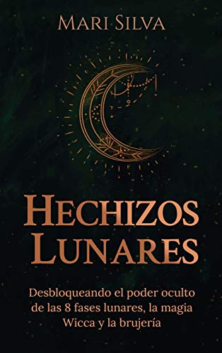 9781638180449: Hechizos lunares: Desbloqueando el poder oculto de las 8 fases lunares, la magia Wicca y la brujería