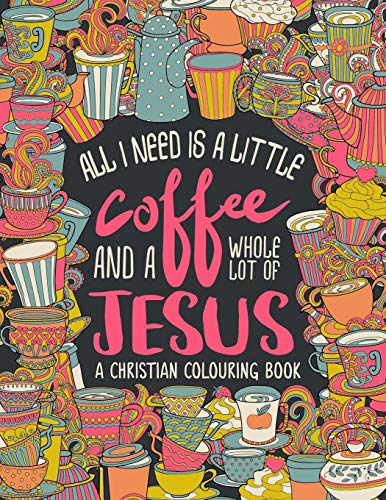 A Christian Colouring Book: All I Need: Inspired To Grace