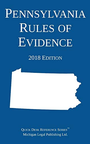 Pennsylvania Rules of Evidence; 2018 Edition: Michigan Legal Publishing Ltd.