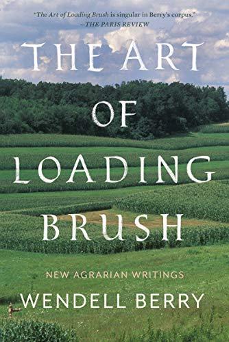 9781640091580: The Art of Loading Brush: New Agrarian Writings