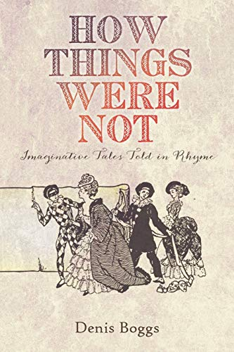 9781640450448: How Things Were Not: Imaginative Tales Told in Rhyme