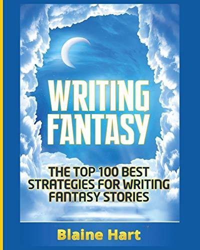 Writing Fantasy: The Top 100 Best Strategies: Hart, Blaine