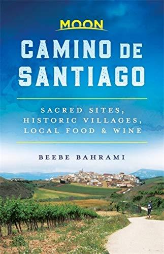 9781640493285: Moon Camino de Santiago: Sacred Sites, Historic Villages, Local Food & Wine (Travel Guide)