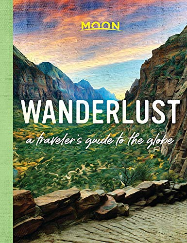 Wanderlust: A Traveler's Guide to the Globe (First Edition) (Hardback): Moon Travel Guides