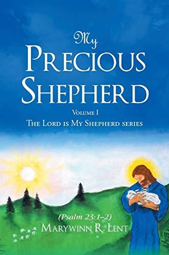 My Precious Shepherd (Psalm 23: 1-2): Volume One (Lord Is My Shepherd): Marywinn R Lent