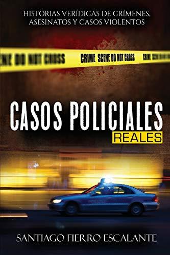 9781640810433: Casos Policiales Reales: Historias verídicas de crímenes, asesinatos y casos violentos