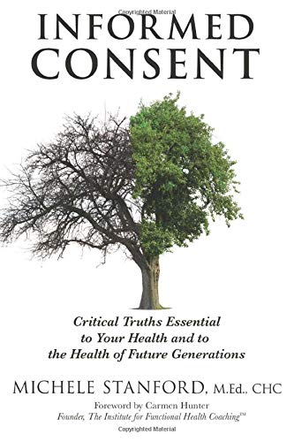 Informed Consent: Critical Truths Essential to Your Health and to the Health of Future Generations:...