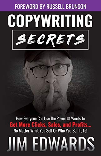 9781640854628: Copywriting Secrets: How Everyone Can Use The Power Of Words To Get More Clicks, Sales and Profits . . . No Matter What You Sell Or Who You Sell It To!