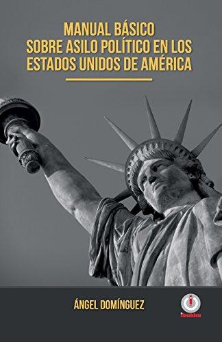 Manual basico sobre asilo politico en los: Dominguez, Angel
