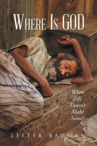Where Is God When Life Doesn't Make: Lester Bauman