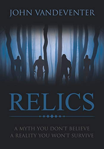 Relics - A Myth You Don't Believe - A Reality You Won't Survive: John Vandeventer