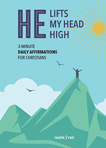 He Lifts My Head High: 3-Minute Daily Affirmations for Christians