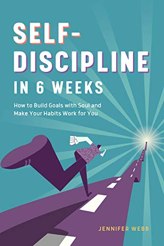 9781641529365: Self Discipline in 6 Weeks: How to Build Goals with Soul and Make Your Habits Work for You