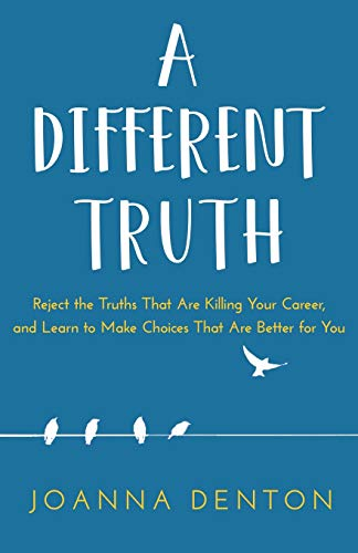 9781641841559: A Different Truth: Reject the Truths That Are Killing Your Career, and Learn to Make Choices That Are Better For you