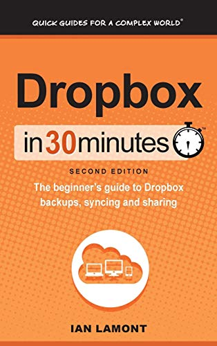 Dropbox In 30 Minutes (2nd Edition): The beginner's guide to Dropbox backups, syncing, and ...